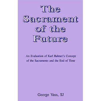 The Sacrament of the Future by Vass & SJ & George