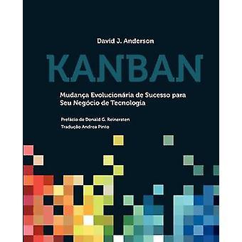 Kanban Mudana Evolucionria de Sucesso para seu Negcio de Tecnologia by Anderson & David J.