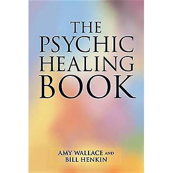 The Psychic Healing Book by Bill Henkin & Amy Wallace