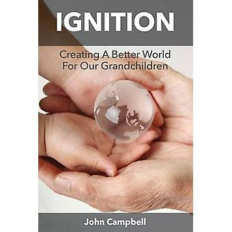 Ignition Creating A Better World For Our Grandchildren by Campbell & John