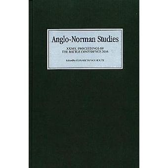 AngloNorman Studies XXXIX Proceedings of the Battle Conference 2016 by Van Houts & Elisabeth
