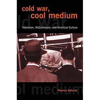 Cold War - Cool Medium - Television - McCarthyism - and American Cultu