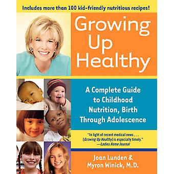 Growing Up Healthy A Complete Guide to Childhood Nutrition Birth Through Adolescence by Lunden & Joan