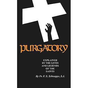 Purgatory Explained by the Lives and Legends of the Saints by Schouppe & F X