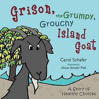 Grison the Grumpy Grouchy Island Goat by Schafer & Carol