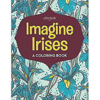 Imagine Irises A Coloring Book by Activibooks