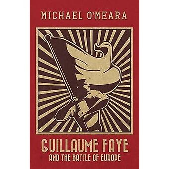 Guillaume Faye and the Battle of Europe by OMeara & Michael
