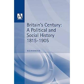 Britains Century Brit Political Social History 18151906 by Rubinstein & William D. & Prof