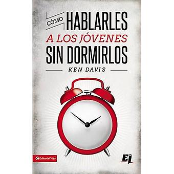 Como Hablarles A los Jovenes Sin Dormirlos  How to Speak to Youth... and Keep Them Awake at the Same Time by Davis & Ken