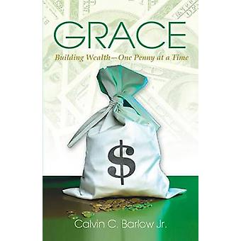 Grace Building Wealth  One Penny at a Time by Barlow Jr & Calvin C