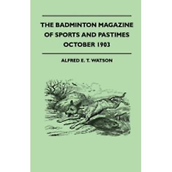 The Badminton Magazine Of Sports And Pastimes  October 1903  Containing Chapters On Amateur Football The Past Cricket Season Bookmakers And Bookmaking And Famous Homes Of Sport by Watson & Alfred E. T.
