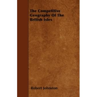 The Competitive Geography Of The British Isles by Johnston & Robert