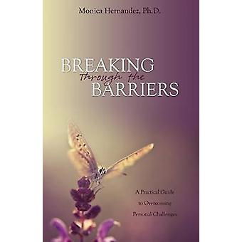 Breaking Through the Barriers by Hernandez & Ph. D. Monica