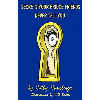 Secrets Your Bridge Friends Never Tell You by Hunsberger & Cathy