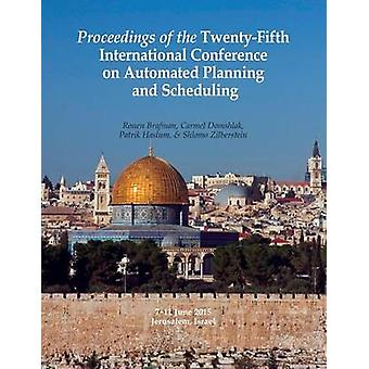 Proceedings of the TwentyFifth International Conference on Automated Planning and Scheduling by Brafman & Ronen