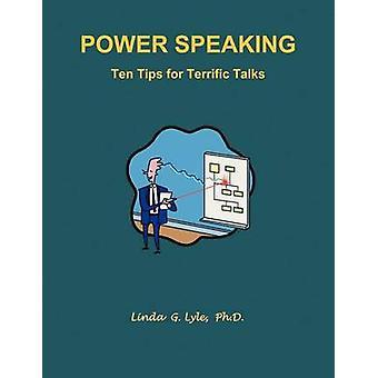 Power Speaking       Ten Tips for Terrific Talks by Lyle & Linda G.