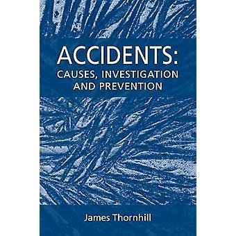 Accidents Causes Investigation and Prevention by Thornhill & James