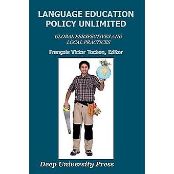 Language Education Policy Unlimited Global Perspectives And Local Practices by Tochon & Francois Victor