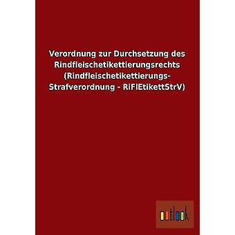 Verordnung Zur Durchsetzung Des Rindfleischetikettierungsrechts Rindfleischetikettierungs Strafverordnung  Rifletikettstrv by Ohne Autor