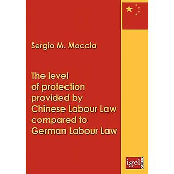 The level of protection provided by Chinese labour law compared to German labour law by Moccia & Sergio M.