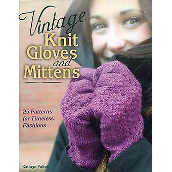 Vintage Knit Gloves and Mittens  25 Patterns for Timeless Fashions by Kathryn Fulton