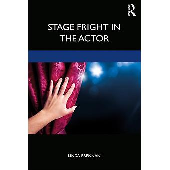 Stage Fright in the Actor by Linda Brennan