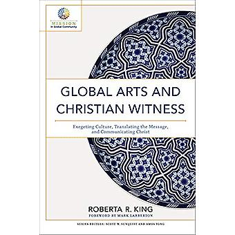 Global Arts and Christian Witness - Exegeting Culture - Translating th