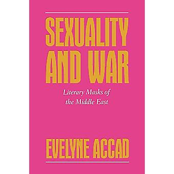 Sexuality and War - Literary Masks of the Middle East by Evelyne Accad