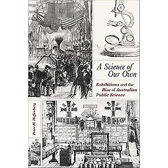 Science of Our Own - A - Exhibitions and the Rise of Australian Public