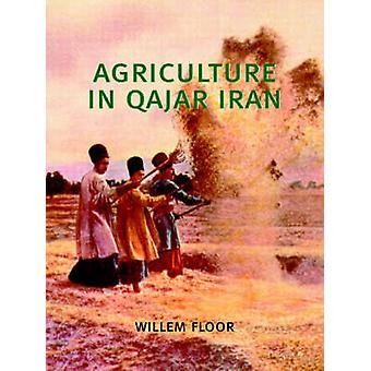 Agriculture in Qajar Iran by Willem Floor - 9780934211789 Book