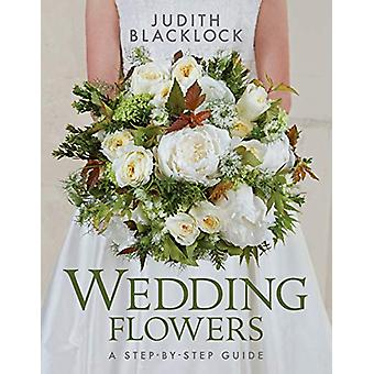 Wedding Flowers - A Step-By-Step Guide by Judith Blacklock - 978099357