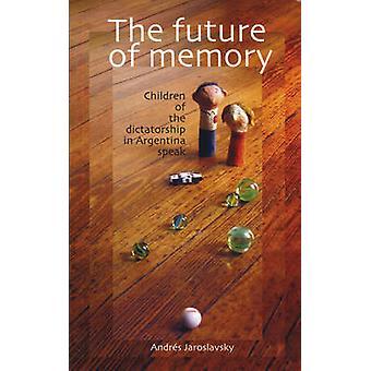 The Future of Memory - Children of the Dictatorship in Argentina Speak