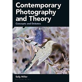 Contemporary Photography and Theory - Concepts and Debates by Sally Mi