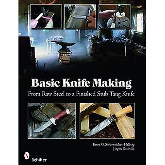 Basic Knife Making From Raw Steel to a Finished Stub Tang K by Ernst G Fronteddu