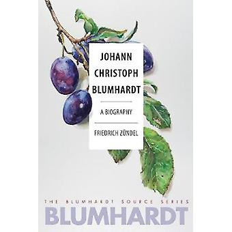 Johann Christoph Blumhardt - A Biography by Friedrich Zundel - 9780874
