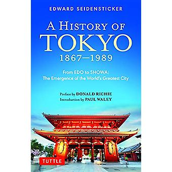 A History of Tokyo 1867-1989 - From EDO to SHOWA - The Emergence of the