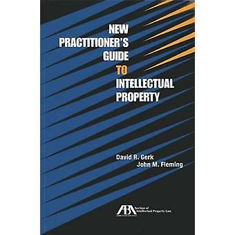 New Practitioner's Guide to Intellectual Property by David R Gerk - J