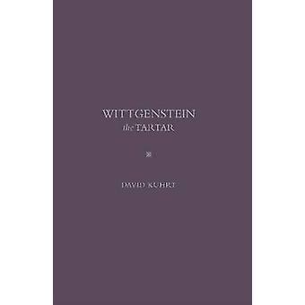 Wittgenstein the Tartar by David Kuhrt - 9781936320585 Book