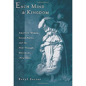 Each Mind a Kingdom - American Women - Sexual Purity - and the New Tho