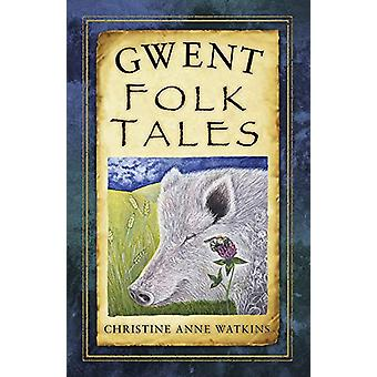 Gwent Folk Tales by Christine Anne Watkins - 9780750986793 Book