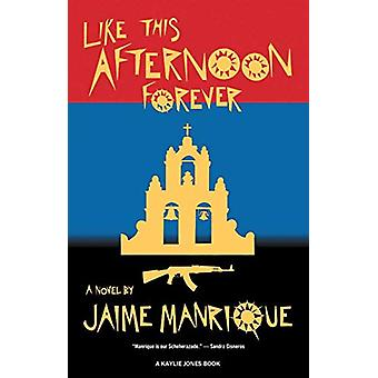 Like This Afternoon Forever by Jaime Manrique - 9781617757150 Book