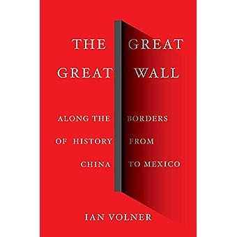 The Great Great Wall - Along the Borders of History from China to Mexi