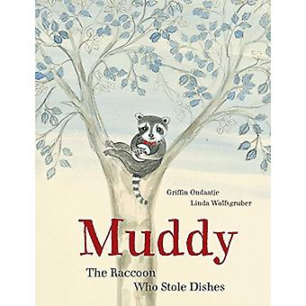Muddy - The Raccoon Who Stole Dishes by Griffin Ondaatje - 97807358433