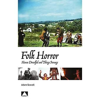 Folk Horror - Hours Dreadful and Things Strange by Adam Scovell - 9781