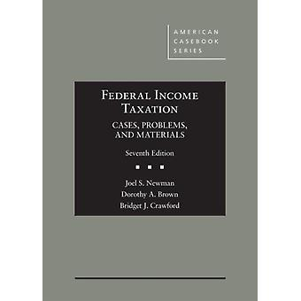 Federal Income Taxation by Newman & Joel S.Brown & Dorothy A.Crawford & Bridget