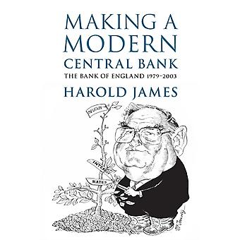 Making a Modern Central Bank  The Bank of England 19792003 by Harold James