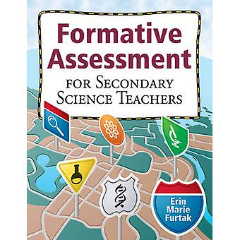 Formative Assessment for Secondary Science Teachers by Erin Marie Fur