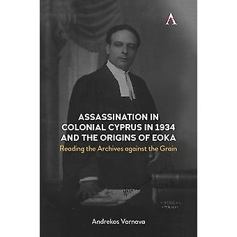Assassination in Colonial Cyprus in 1934 and the Origins of EOKA by Varnava & Andrekos