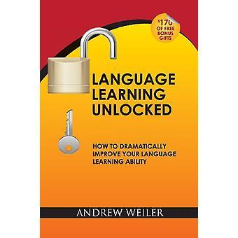 Language Learning Unlocked - How to Dramatically Improve Your Language