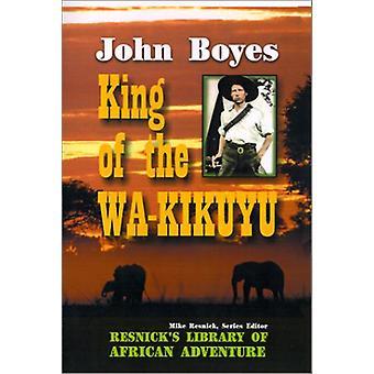 King of the Wa-Kikuyu by John Boyes - 9781570901270 Book